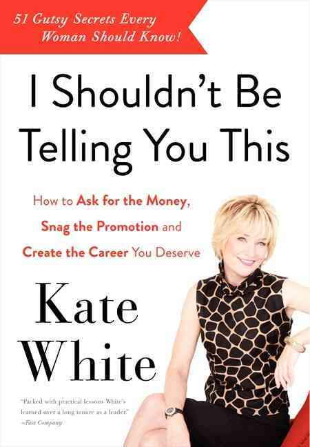 I Shouldn't Be Telling You This By White, Kate