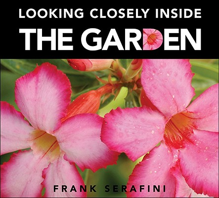 Looking Closely Inside the Garden By Serafini, Frank